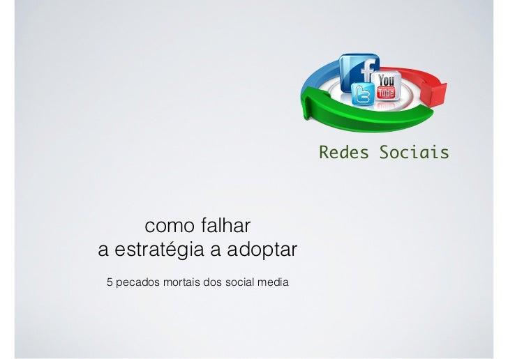 Redes Sociais     como falhara estratégia a adoptar5 pecados mortais dos social media