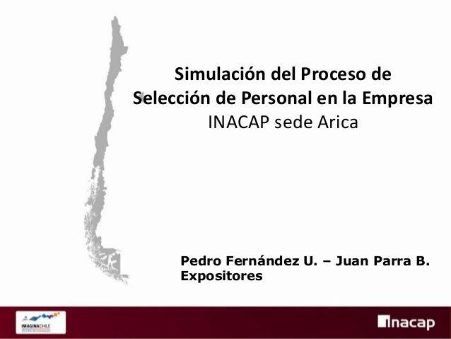 Simulación del Proceso de Selección de Personal en la Empresa - INACAP Sede Arica  ¿Cuántos de nuestros alumnos han partic...