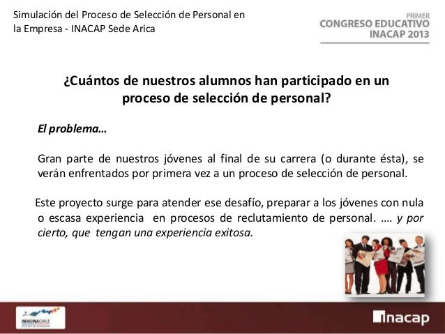 Simulación del Proceso de Selección de Personal en la Empresa - INACAP Sede Arica  Fortalecer en los alumnos aspectos tale...
