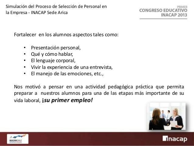 Simulación del Proceso de Selección de Personal en la Empresa - INACAP Sede Arica  Cómo nos hacemos cargo… A través de las...