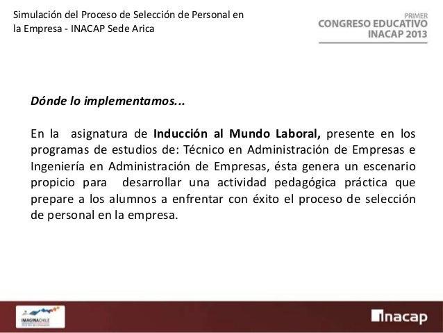 Simulación del Proceso de Selección de Personal en la Empresa - INACAP Sede Arica  Siempre tener presenta nuestra Misión… ...