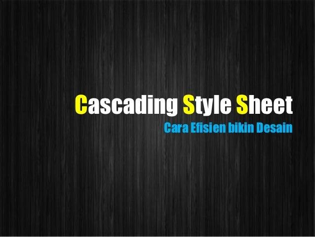 Cascading Style Sheet        Cara Efisien bikin Desain