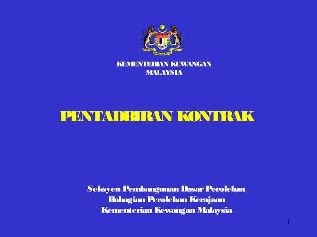 1 Seksyen Pembangunan DasarPerolehan Bahagian Perolehan Kerajaan Kementerian Kewangan Malaysia PENTADBIRAN KONTRAK KEMENTE...