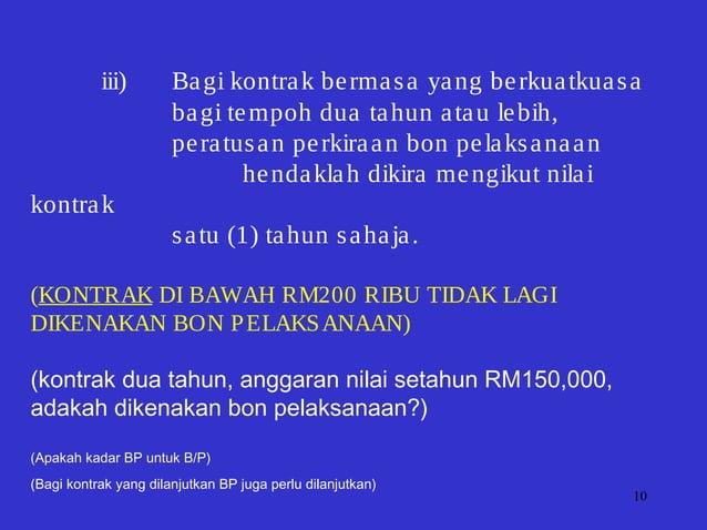 10 iii) Bagi kontrak bermasa yang berkuatkuasa bagi tempoh dua tahun atau lebih, peratusan perkiraan bon pelaksanaan henda...