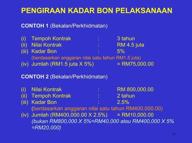 11 PENGIRAAN KADAR BON PELAKSANAAN CONTOH 1 (Bekalan/Perkhidmatan) (i) Tempoh Kontrak : 3 tahun (ii) Nilai Kontrak : RM 4....