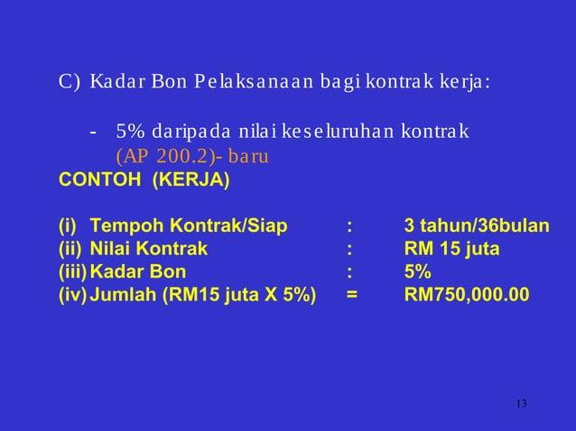13 C) Kadar Bon Pelaksanaan bagi kontrak kerja: - 5% daripada nilai keseluruhan kontrak (AP 200.2)- baru CONTOH (KERJA) (i...