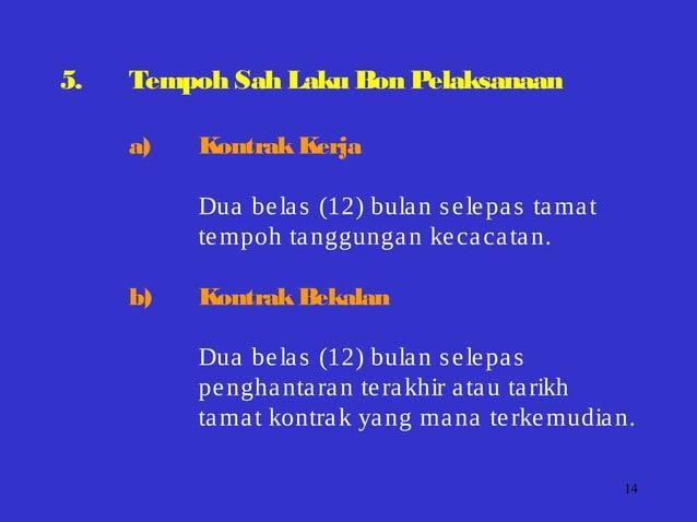 14 5. Tempoh Sah Laku Bon Pelaksanaan a) KontrakKerja Dua belas (12) bulan selepas tamat tempoh tanggungan kecacatan. b) K...