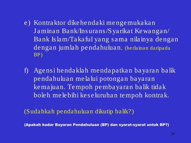 28 e) Kontraktor dikehendaki mengemukakan Jaminan Bank/Insurans/Syarikat Kewangan/ Bank Islam/Takaful yang sama nilainya d...