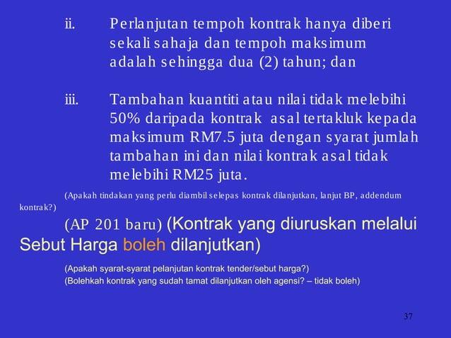 37 ii. Perlanjutan tempoh kontrak hanya diberi sekali sahaja dan tempoh maksimum adalah sehingga dua (2) tahun; dan iii. T...
