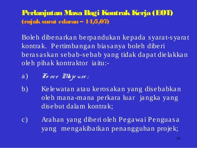 39 Perlanjutan Masa Bagi KontrakKerja (EOT) (rujuksurat edaran – 14/5/07) Boleh dibenarkan berpandukan kepada syarat-syara...