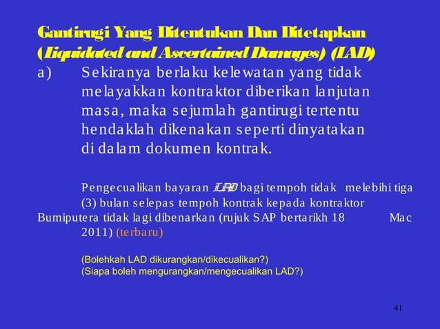 41 Gantirugi Yang Ditentukan Dan Ditetapkan (LiquidatedandAscertainedDamages) (LAD) a) Sekiranya berlaku kelewatan yang ti...