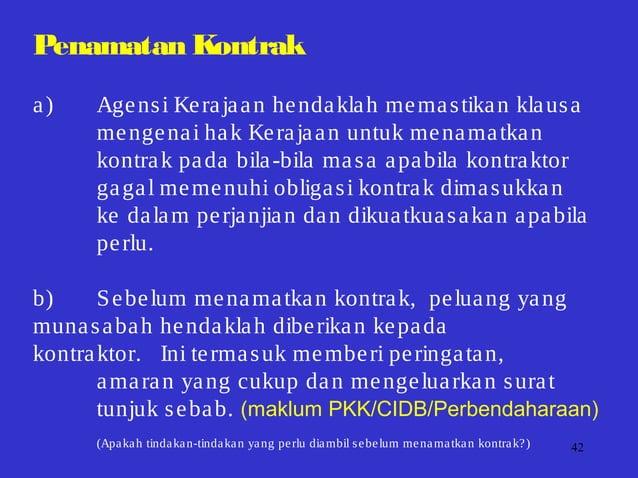 42 Penamatan Kontrak a) Agensi Kerajaan hendaklah memastikan klausa mengenai hak Kerajaan untuk menamatkan kontrak pada bi...