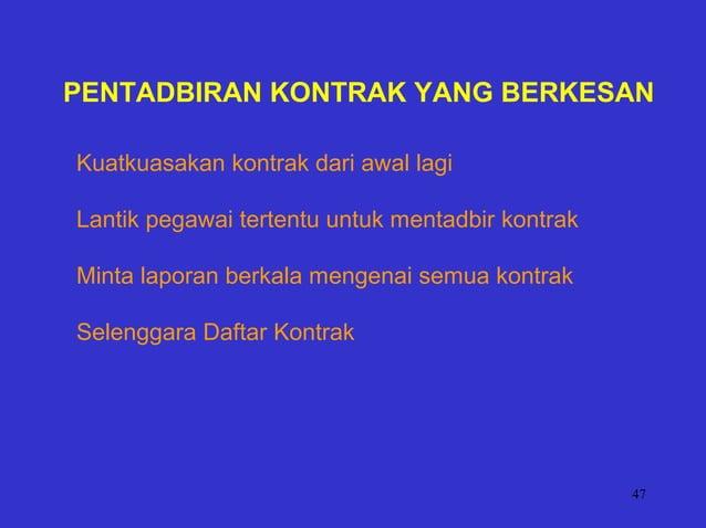 47 PENTADBIRAN KONTRAK YANG BERKESAN Kuatkuasakan kontrak dari awal lagi Lantik pegawai tertentu untuk mentadbir kontrak M...