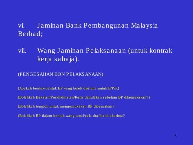 8 vi. Jaminan Bank Pembangunan Malaysia Berhad; vii. Wang Jaminan Pelaksanaan (untuk kontrak kerja sahaja). (PENGESAHAN BO...
