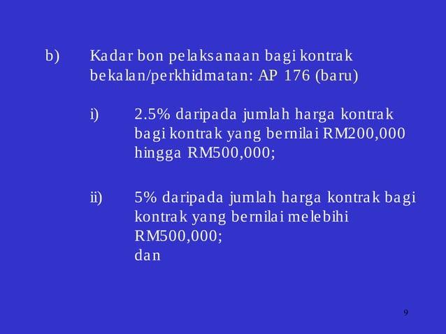 9 b) Kadar bon pelaksanaan bagi kontrak bekalan/perkhidmatan: AP 176 (baru) i) 2.5% daripada jumlah harga kontrak bagi kon...