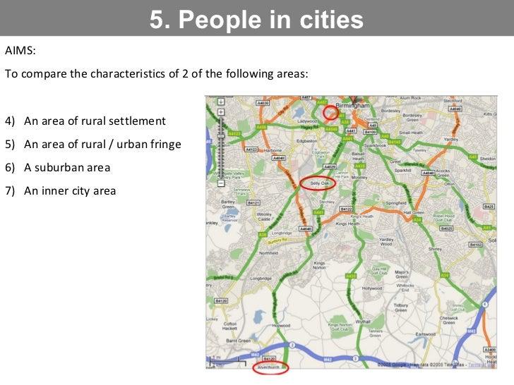 5. People in cities <ul><li>AIMS: </li></ul><ul><li>To compare the characteristics of 2 of the following areas: </li></ul>...