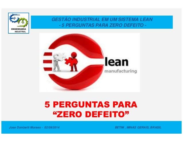 "GESTÃO INDUSTRIAL EM UM SISTEMA LEAN  - 5 PERGUNTAS PARA ZERO DEFEITO -  5 PERGUNTAS PARA  ""ZERO DEFEITO""  Jose Donizetti ..."