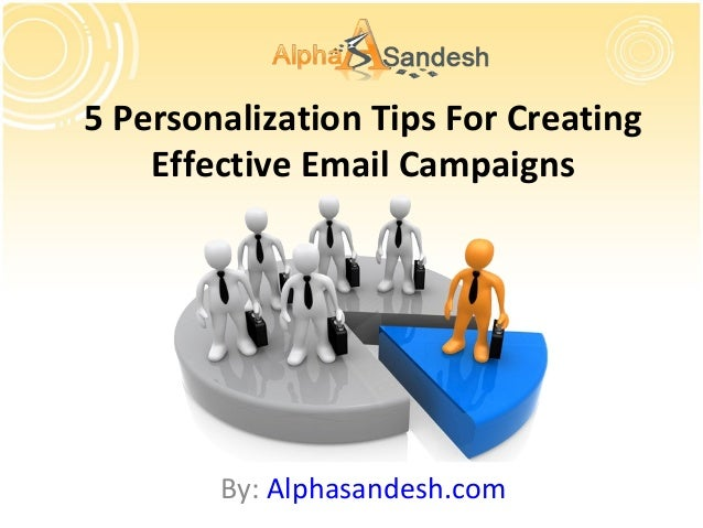 5 Personalization Tips For Creating Effective Email Campaigns By: Alphasandesh.com