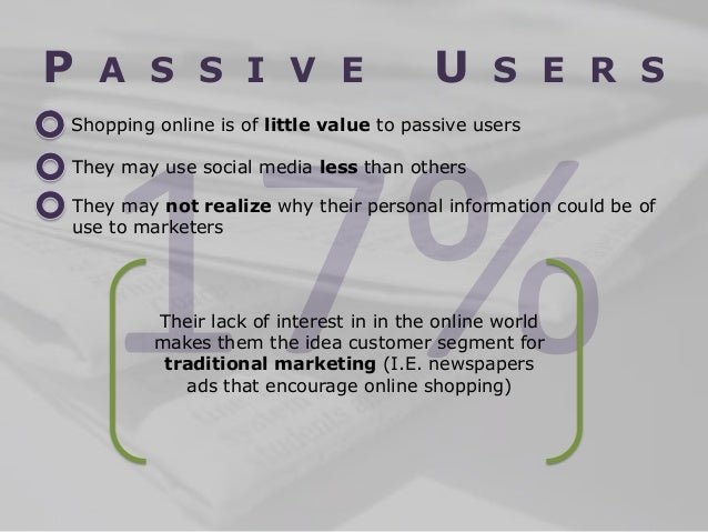 P  A S S I V E  U  S E R S  Shopping online is of little value to passive users They may use social media less than others...
