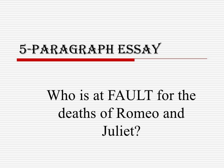 5-Paragraph Essay Who is at FAULT for the deaths of Romeo and Juliet?