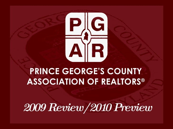 PRINCE GEORGE'S COUNTY ASSOCIATION OF REALTORS ® 2009 Review/2010 Preview