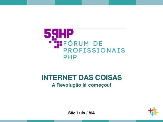 Globalcode – Open4education INTERNET DAS COISAS A Revolução já começou! São Luís / MA