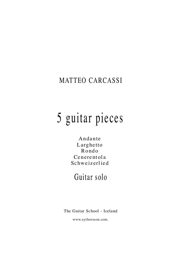 MATTEO CARCASSI 5 guitar pieces Guitar solo The Guitar School - Iceland www.eythorsson.com. Andante Larghetto Rondo Cenere...