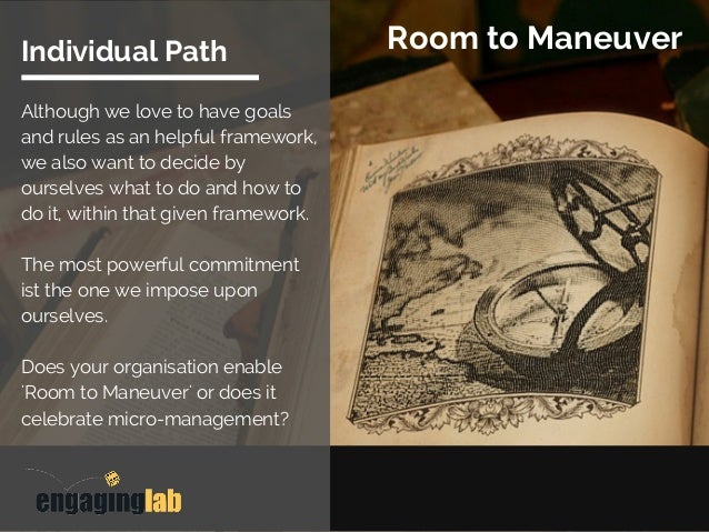 Room to ManeuverIndividual Path Although we love to have goals and rules as an helpful framework, we also want to decide b...