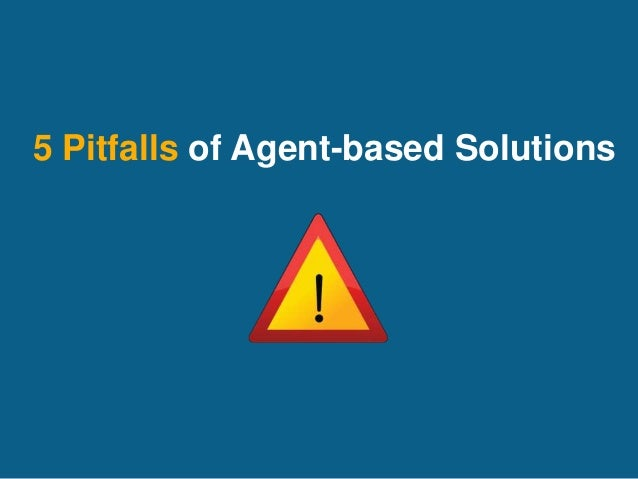 5 Pitfalls of Agent-based Solutions