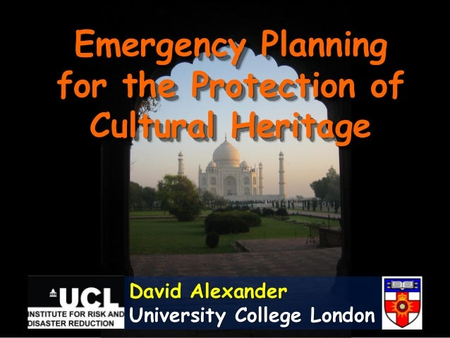 Emergency Planningfor the Protection of  Cultural Heritage    David Alexander    University College London