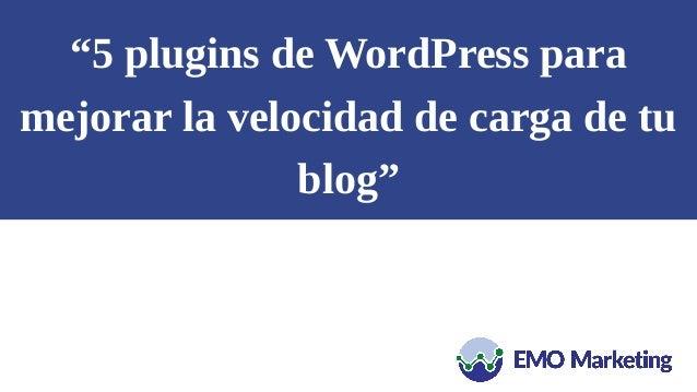 """""""5 plugins de WordPress para mejorar la velocidad de carga de tu blog"""""""