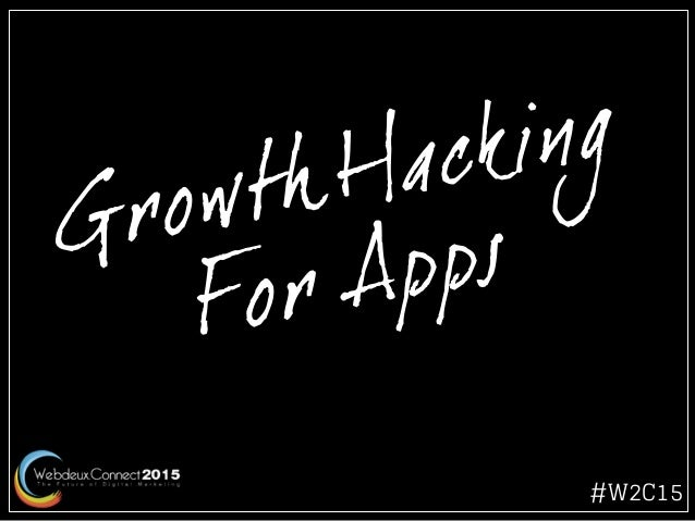 Growth Hacking For Apps #W2C15