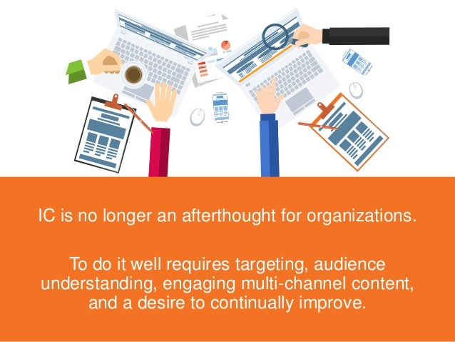 IC is no longer an afterthought for organizations. To do it well requires targeting, audience understanding, engaging mult...
