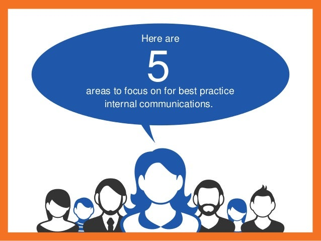 Here are areas to focus on for best practice internal communications. 5