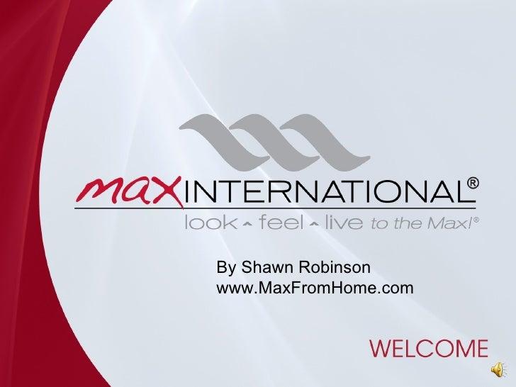 By Shawn Robinson www.MaxFromHome.com