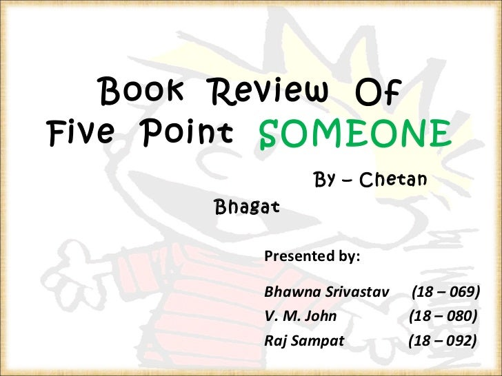 Book  Review  Of Five  Point  SOMEONE   By – Chetan  Bhagat  Presented by: Bhawna Srivastav  (18 – 069) V. M. John  (18 – ...