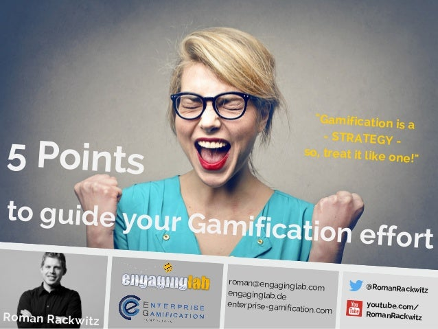 to guide your Gamification effort  Roman Rack witz  roman@engaginglab.com  engaginglab.de  enterp rise-gamification.com  @...