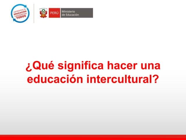 ¿Qué significa hacer una educación intercultural?