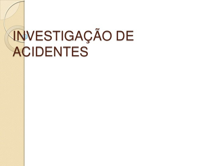 INVESTIGAÇÃO DEACIDENTES