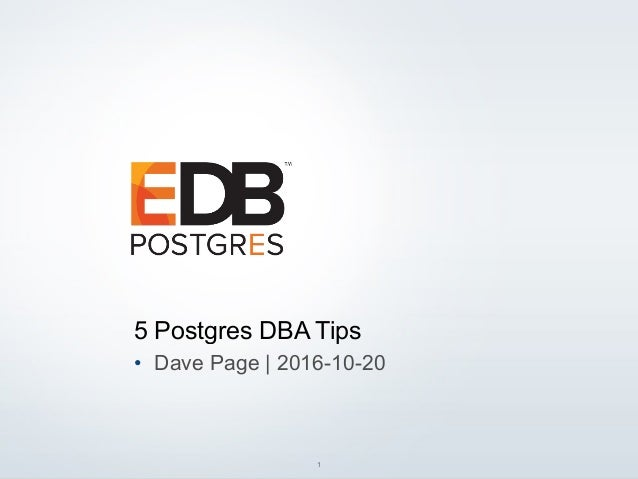 © 2016 EDB. All rights reserved. 1 5 Postgres DBA Tips • Dave Page | 2016-10-20