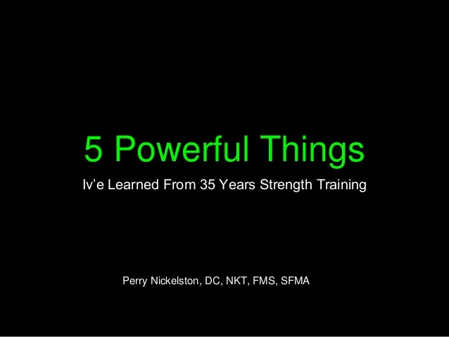 5 Powerful Things Iv'e Learned From 35 Years Strength Training Perry Nickelston, DC, NKT, FMS, SFMA