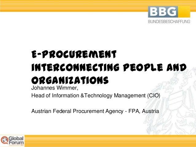 E-Procurementinterconnecting People andOrganizationsJohannes Wimmer,Head of Information &Technology Management (CIO)Austri...