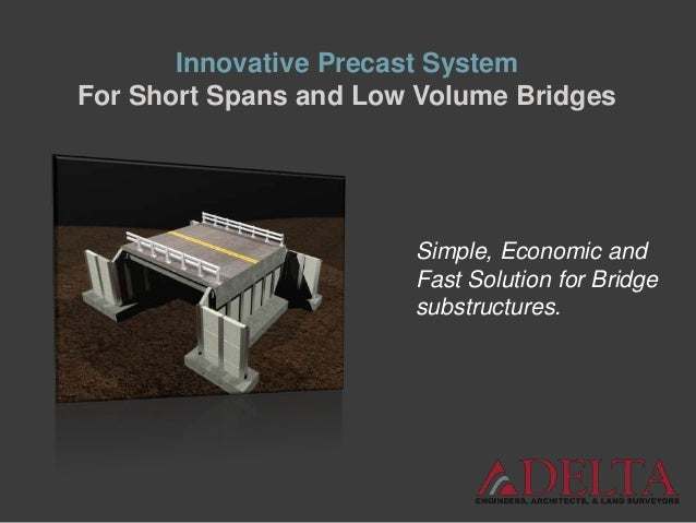 Simple, Economic and Fast Solution for Bridge substructures. Innovative Precast System For Short Spans and Low Volume Brid...