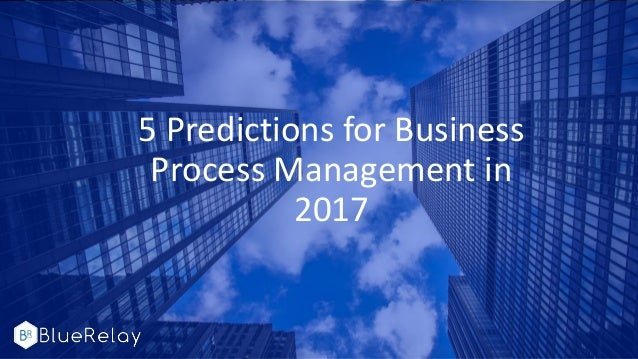 5 Predictions for Business Process Management in 2017