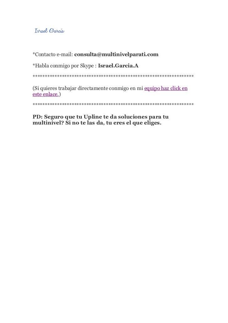 *Contacto e-mail: consulta@multinivelparati.com*Habla conmigo por Skype : Israel.Garcia.A*********************************...