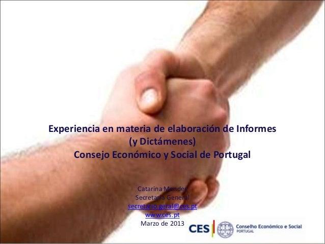 Experiencia en materia de elaboración de Informes (y Dictámenes) Consejo Económico y Social de Portugal Catarina Mendes Se...