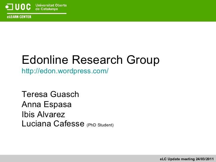 Edonline Research Group http://edon.wordpress.com/ Teresa Guasch Anna Espasa Ibis Alvarez Luciana Cafesse  (PhD Student) e...