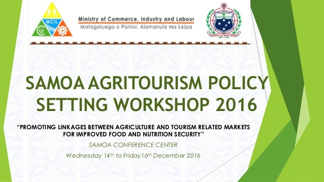 """SAMOA AGRITOURISM POLICY SETTING WORKSHOP 2016 """"PROMOTING LINKAGES BETWEEN AGRICULTURE AND TOURISM RELATED MARKETS FOR IMP..."""