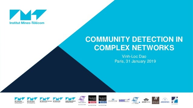 COMMUNITY DETECTION IN COMPLEX NETWORKS Vinh-Loc Dao Paris, 31 January 2019