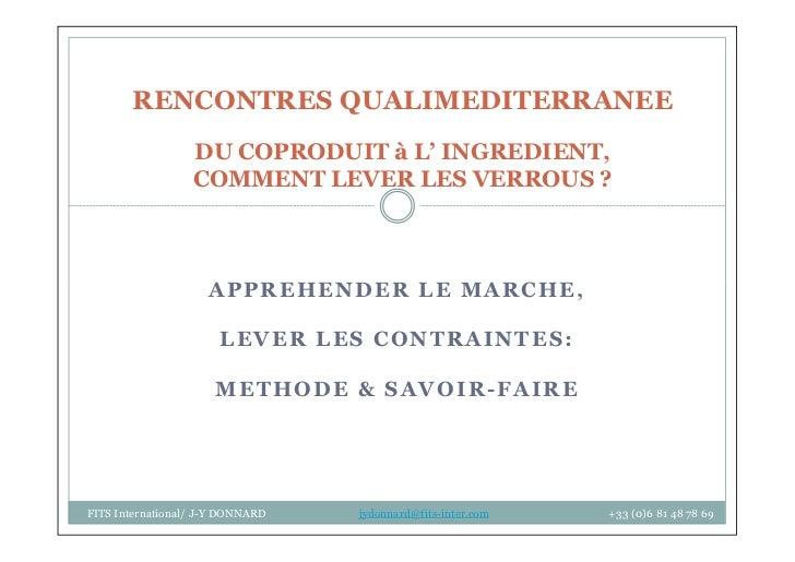 RENCONTRES QUALIMEDITERRANEE                  DU COPRODUIT à L' INGREDIENT,                  COMMENT LEVER LES VERROUS ?  ...